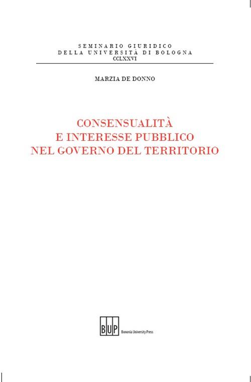 Consensualità e interesse pubblico nel governo del territorio - Bononia University Press