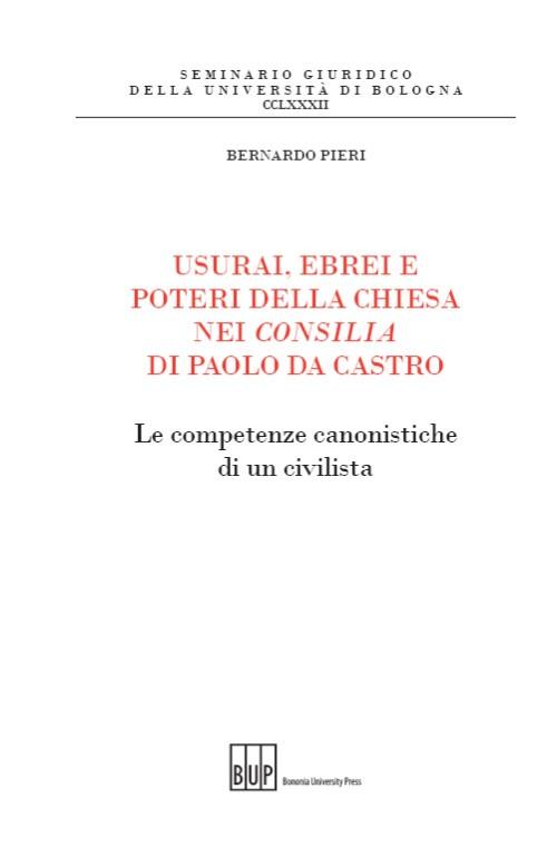 Usurai, ebrei e poteri della Chiesa nei consilia di Paolo da Castro - Bononia University Press