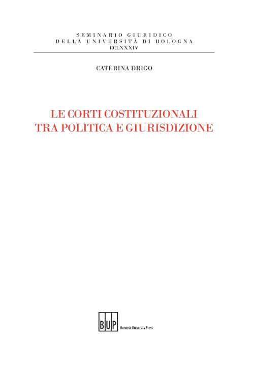 Le Corti costituzionali tra politica e giurisdizione - Bononia University Press
