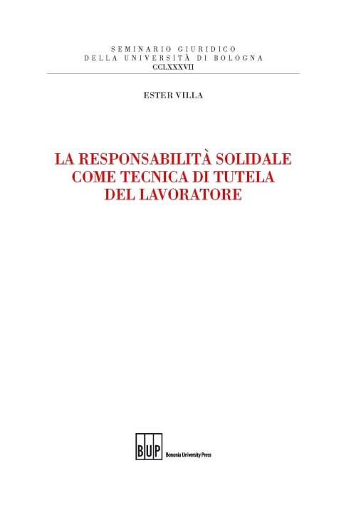 La responsibilità solidale come tecnica di tutela del lavoratore - Bononia University Press