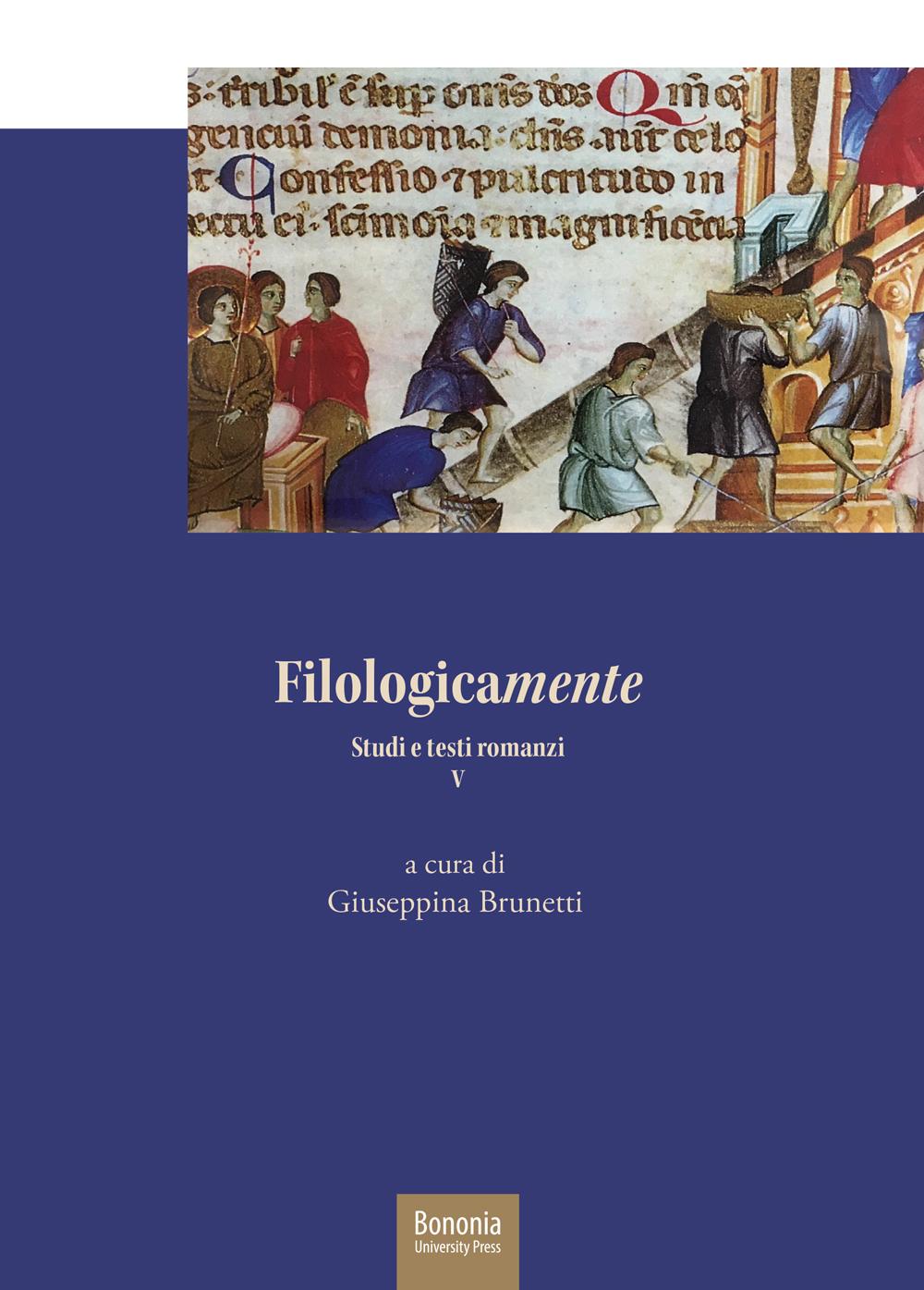 Filologicamente. Studi e testi romanzi V - Bononia University Press