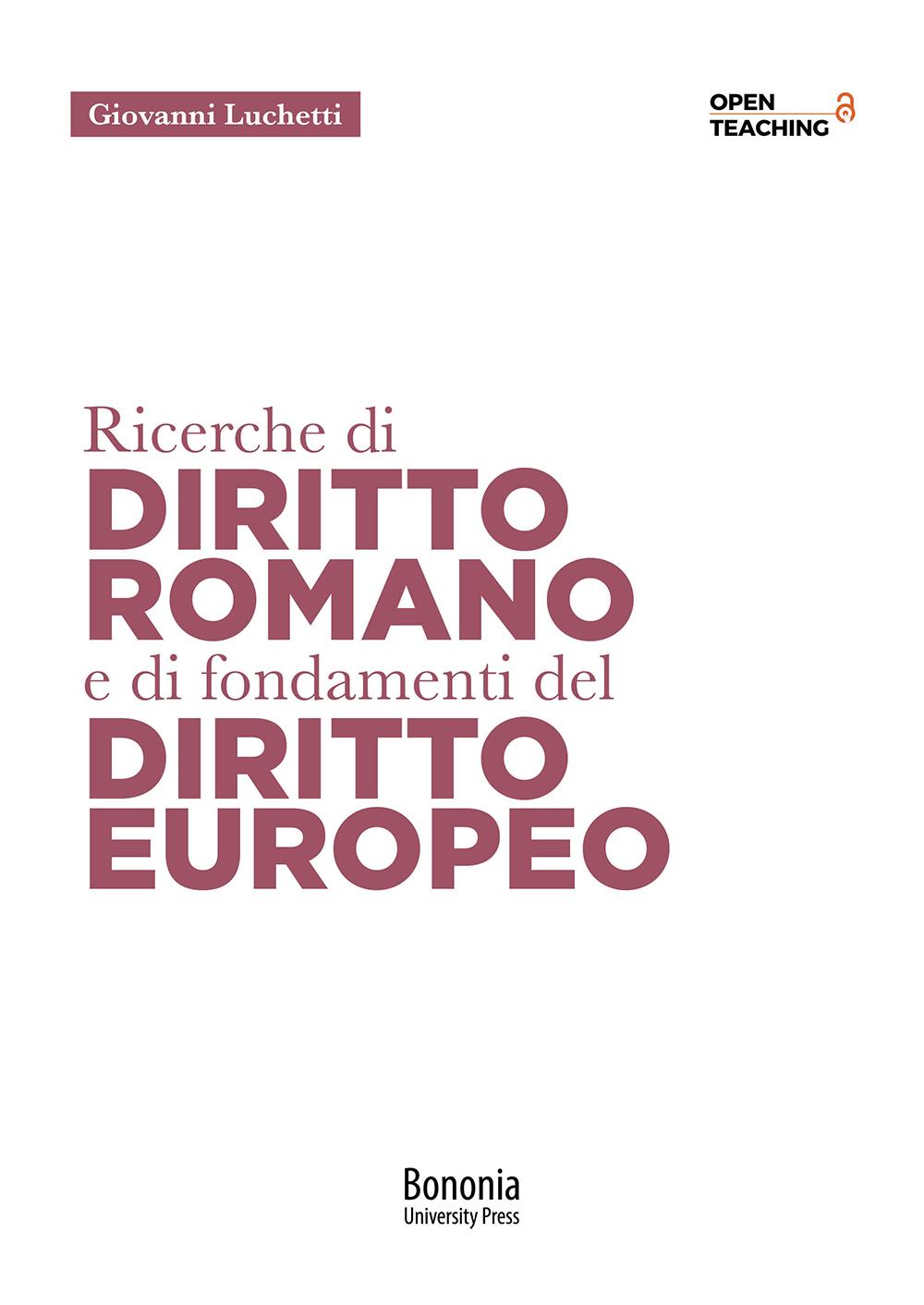Ricerche di diritto romano e di fondamenti di diritto europeo - Bononia University Press