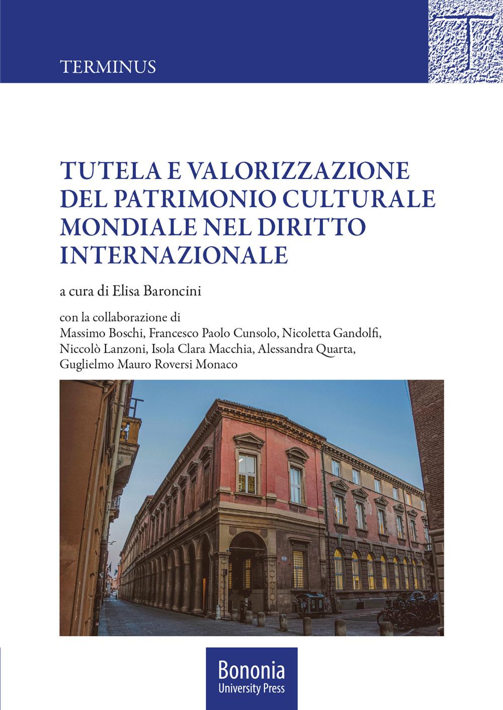 Tutela e valorizzazione del patrimonio culturale mondiale nel diritto internazionale - Bononia University Press