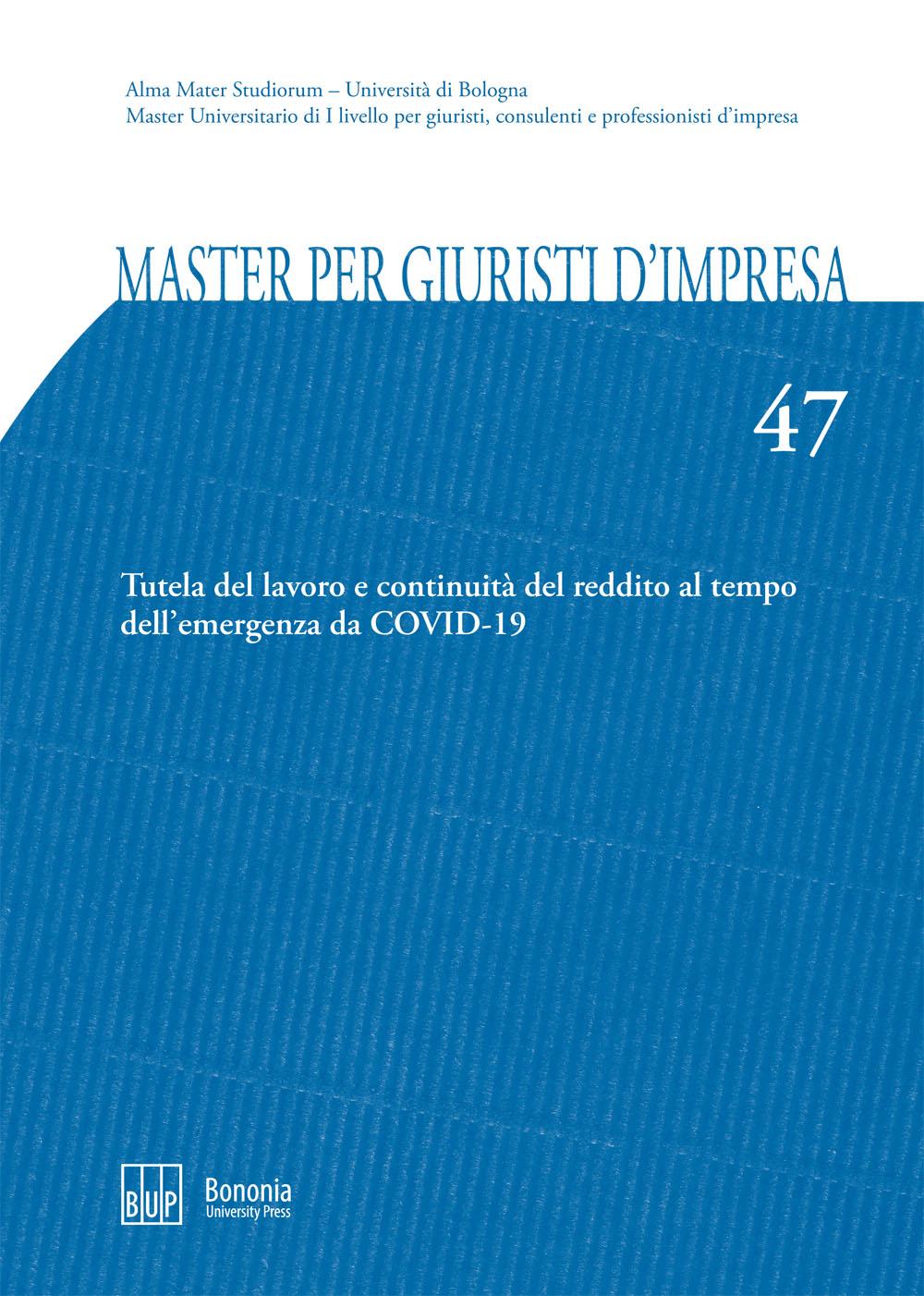 47. Tutela del lavoro e continuità del reddito al tempo dell'emergenza da Covid-19 - Bononia University Press