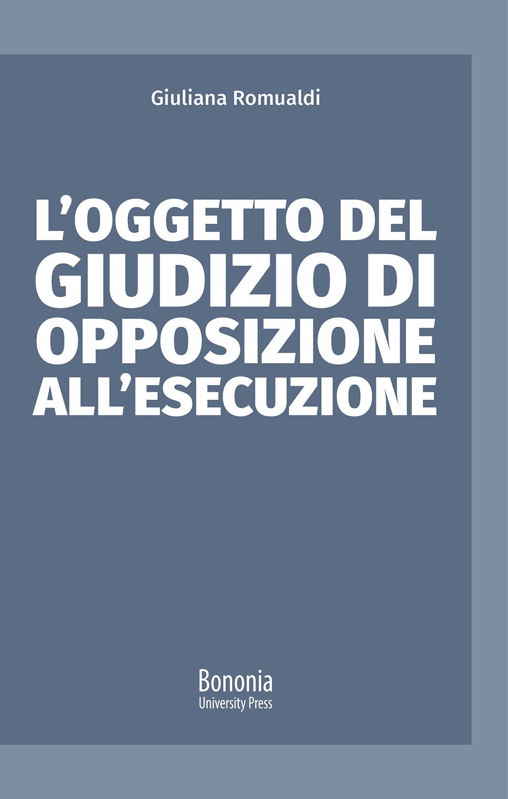 L'oggetto del giudizio di opposizione all'esecuzione - Bononia University Press