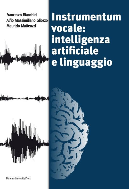 Instrumentum vocale: intelligenza artificiale e linguaggio - Bononia University Press