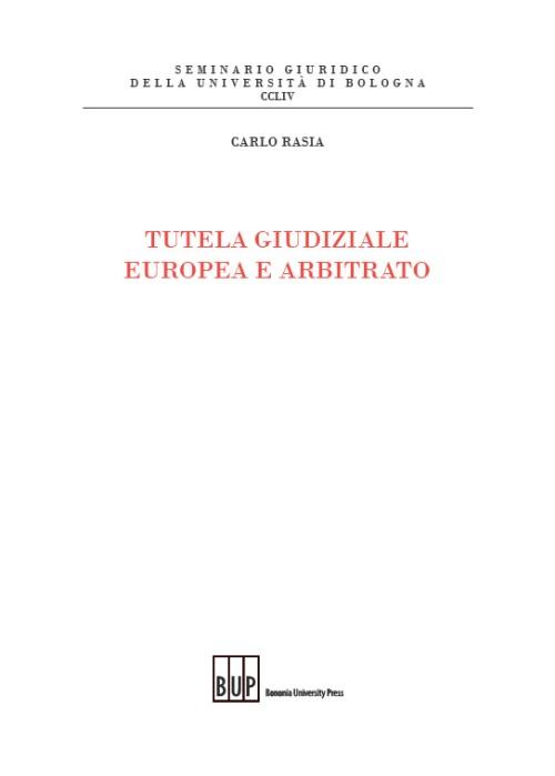Tutela giudiziale europea e arbitrato - Bononia University Press