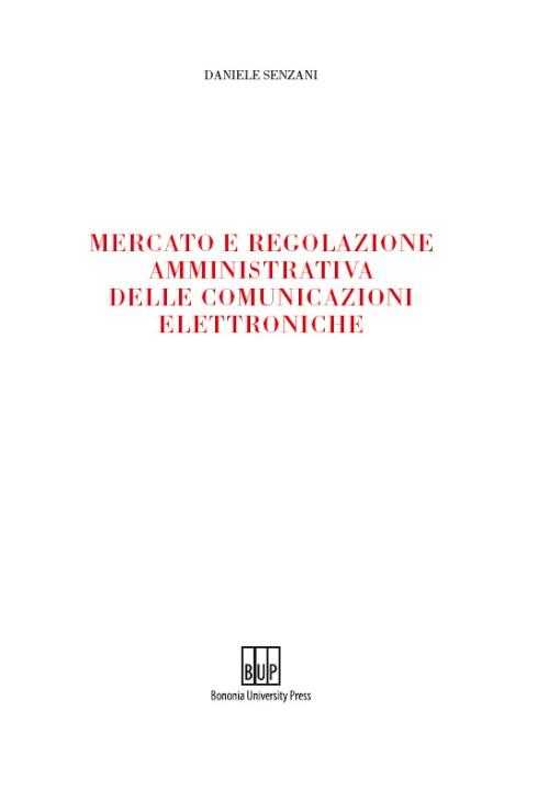 Mercato e regolazione amministrativa delle comunicazioni elettroniche - Bononia University Press